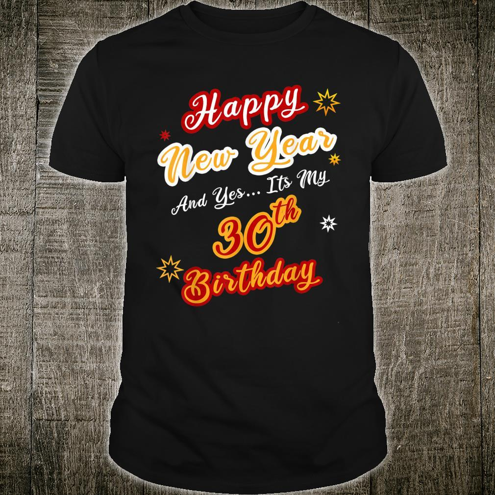 Happy New Year and Yes It's My 30th Birthday Fun Shirt