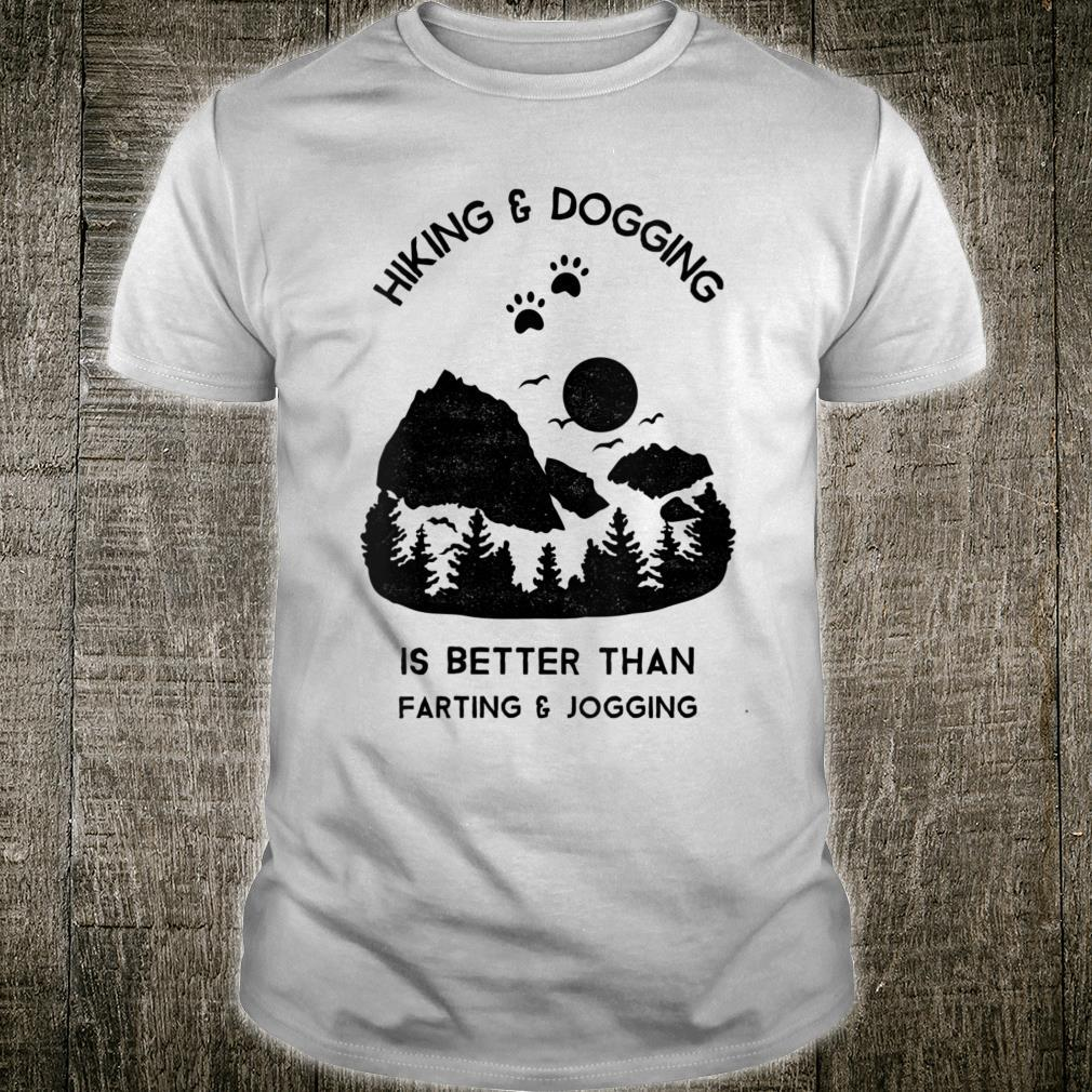 Hiking & Dogging Is Better Than Farting & Jogging Shirt