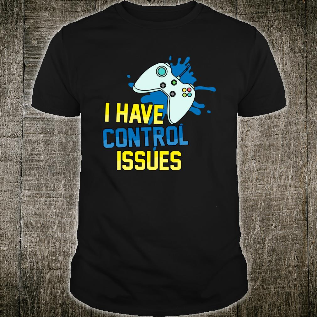 I Have Control Issues Online Games Addictedness Shirt