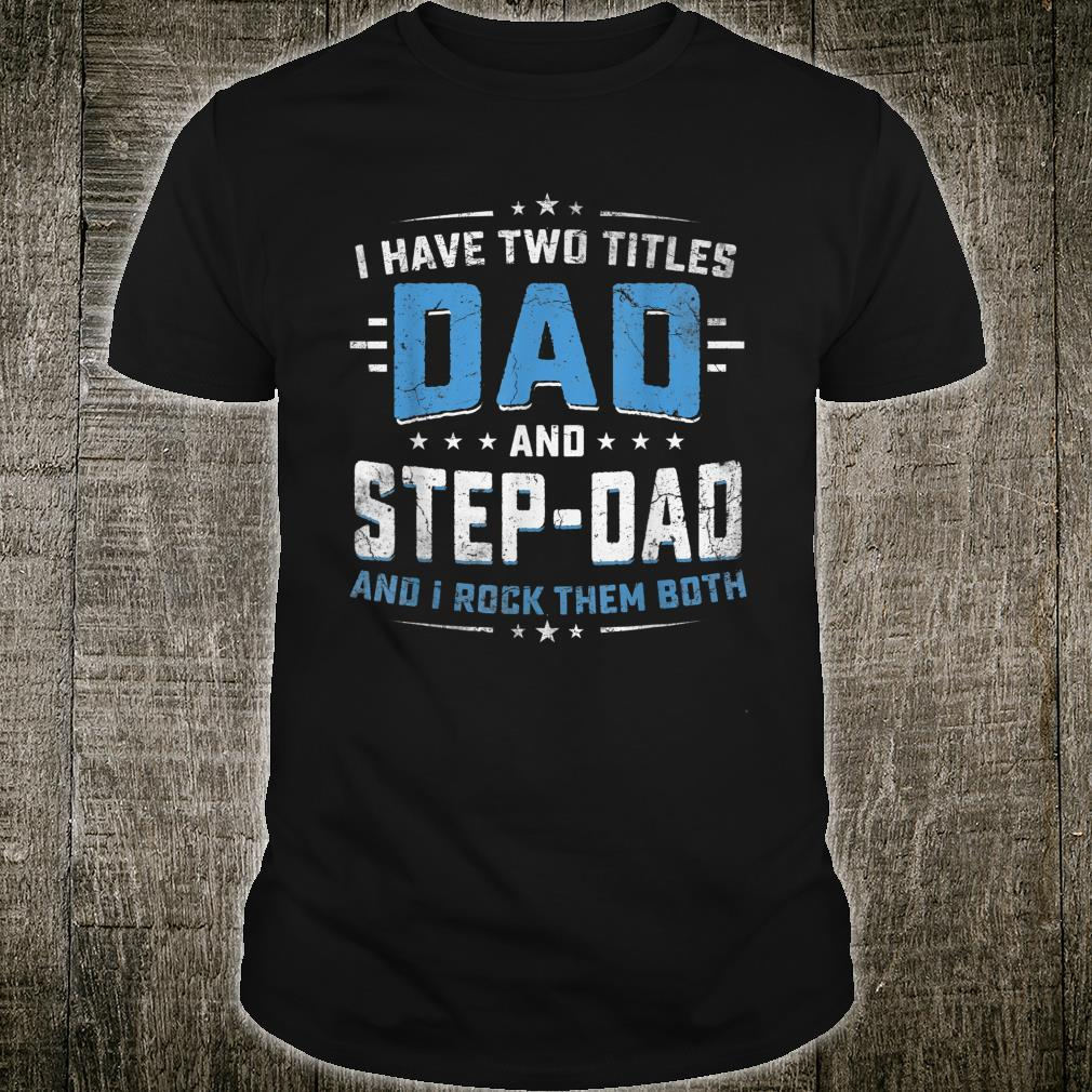 I Have Two Titles Dad And Step Dad Fathers Day Shirt