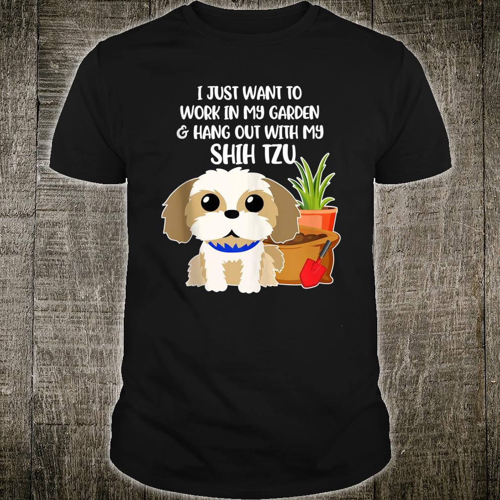 I Just Want to Work in My Garden with my Shih Tzu Shirt