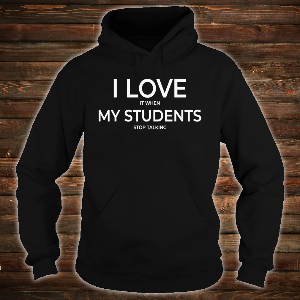 I Love It When My Students Stop Talking Highschool Teacher Shirt hoodie