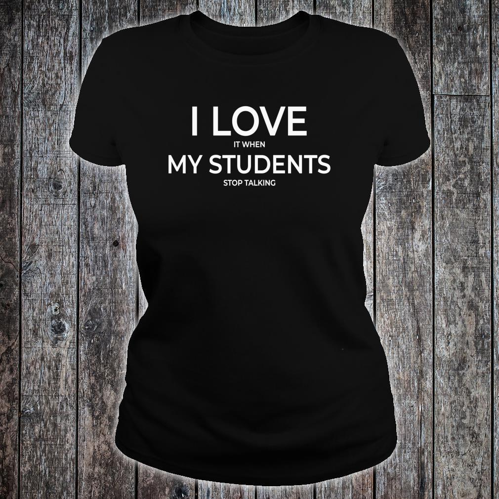 I Love It When My Students Stop Talking Highschool Teacher Shirt ladies tee