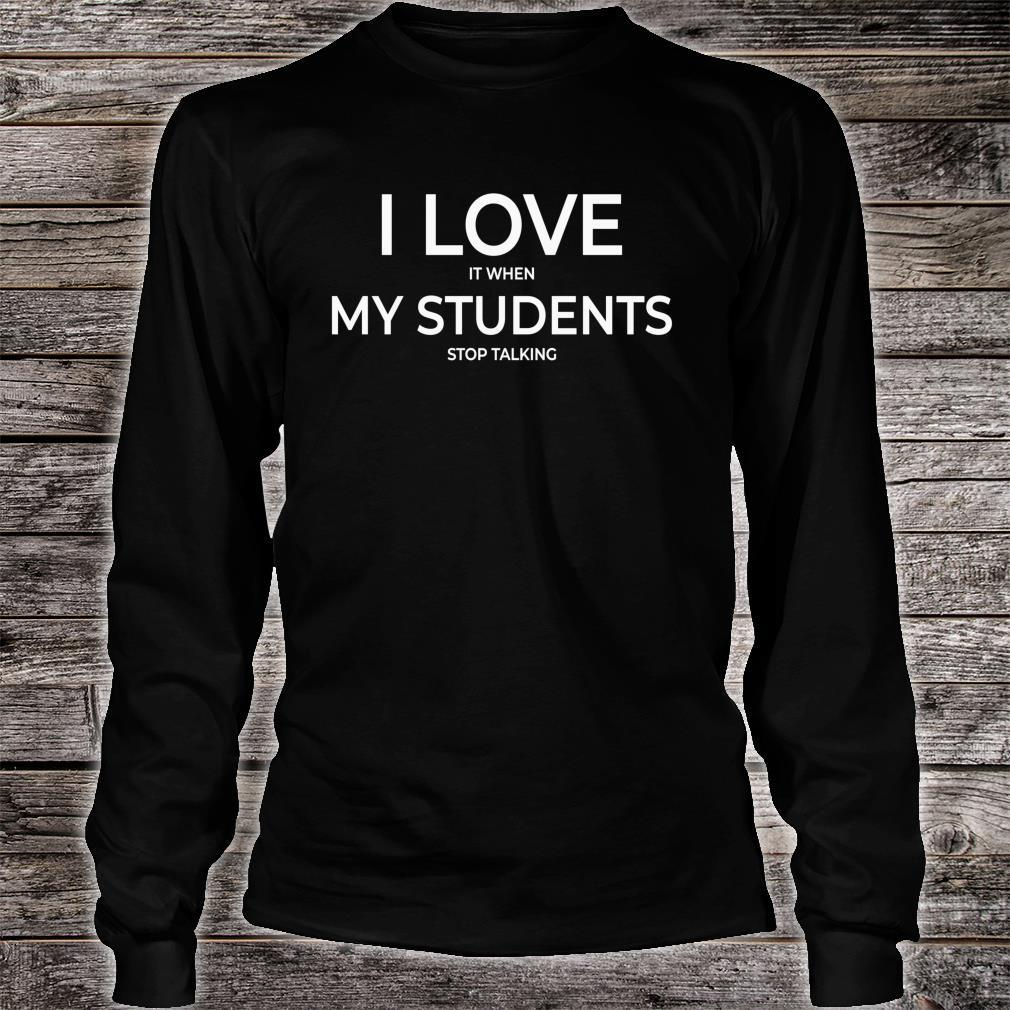 I Love It When My Students Stop Talking Highschool Teacher Shirt long sleeved