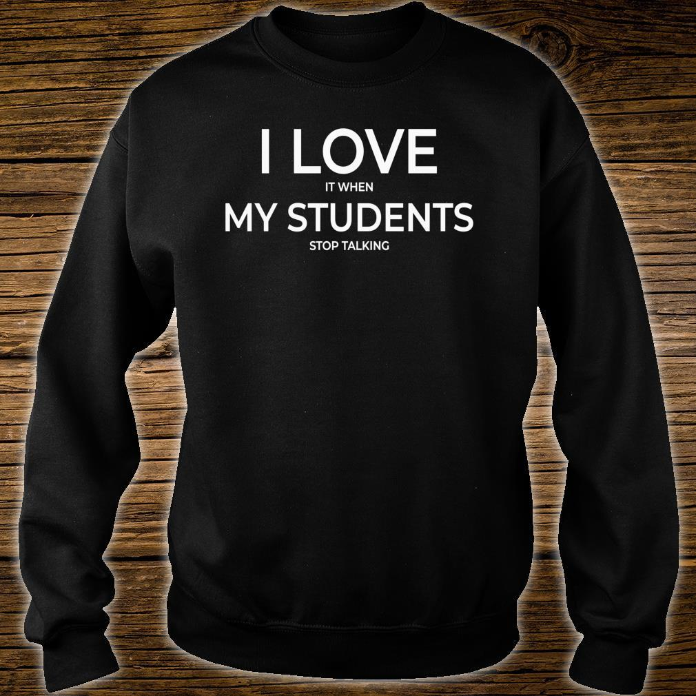 I Love It When My Students Stop Talking Highschool Teacher Shirt sweater