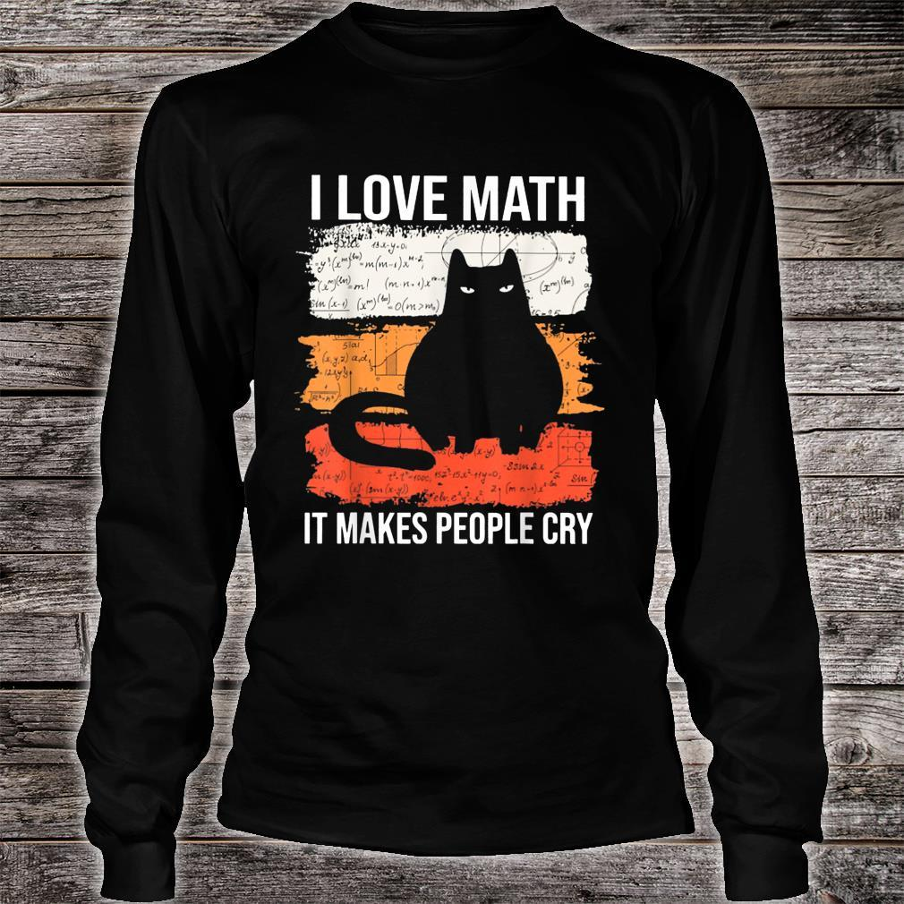 I Love Math It Makes People Cry Shirt long sleeved