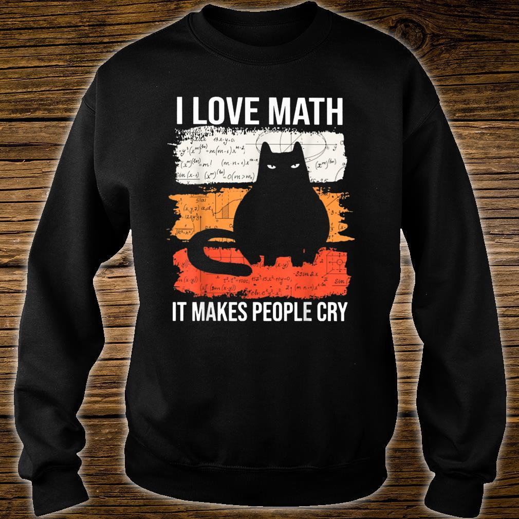 I Love Math It Makes People Cry Shirt sweater