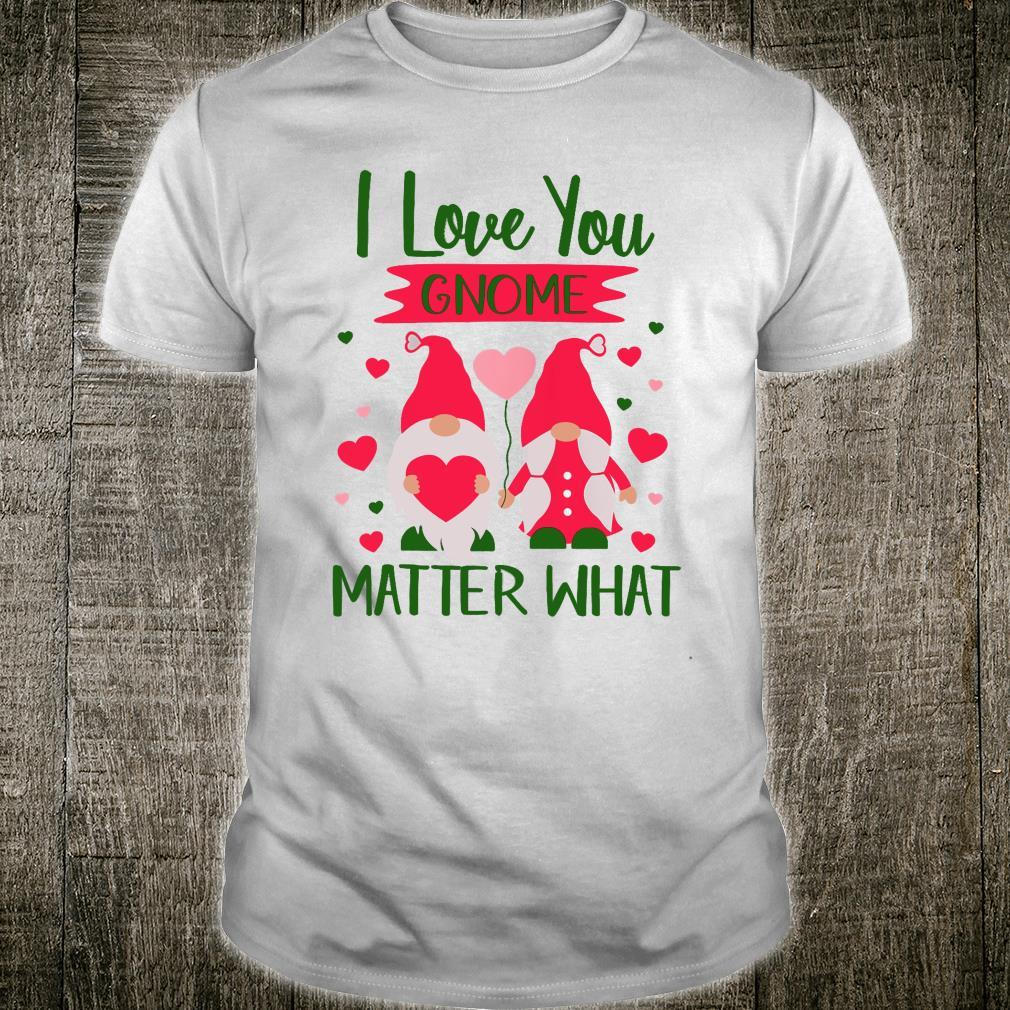 I Love You Gnome Matter What Shirt