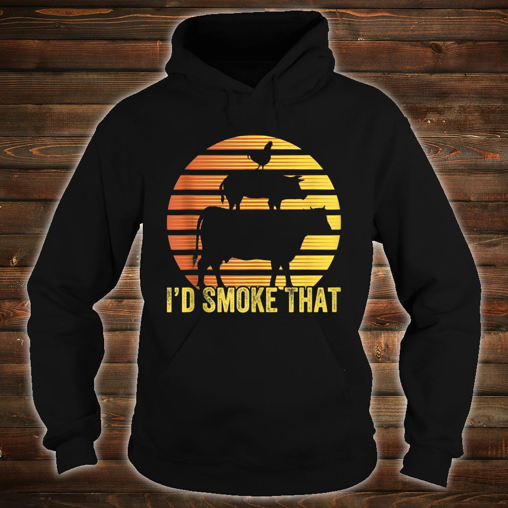 I Would Smoke That For BBQ Enthusiasts Grilling Shirt hoodie