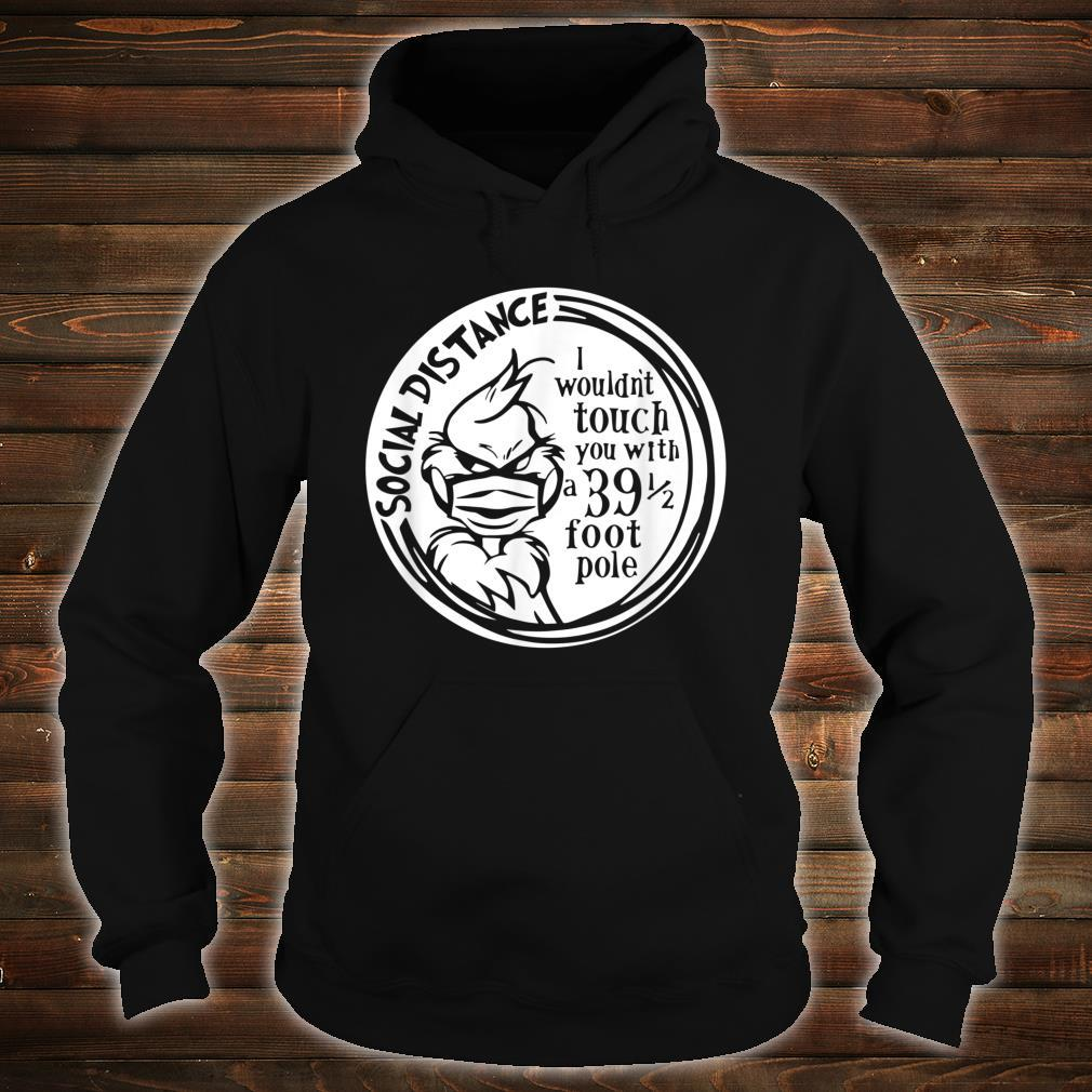 I wouldn't touch you with a 39 12 pole Social distancing Shirt hoodie