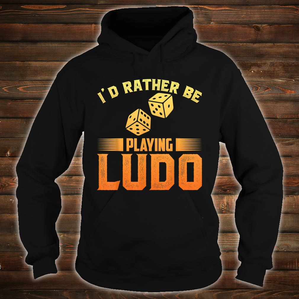 I'd Rather Playing Ludo Shirt hoodie