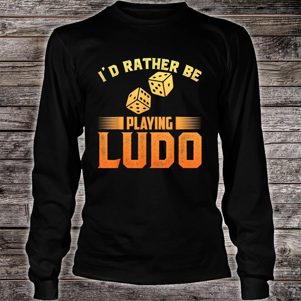 I'd Rather Playing Ludo Shirt long sleeved