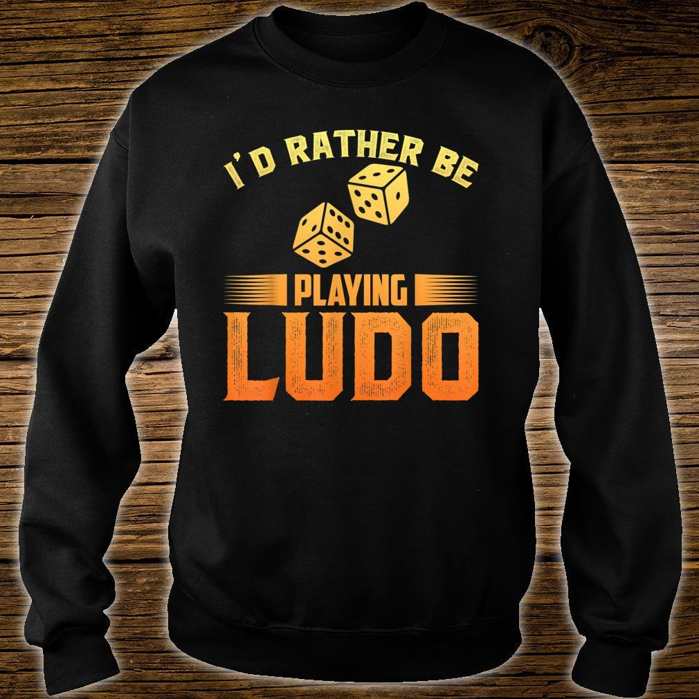 I'd Rather Playing Ludo Shirt sweater