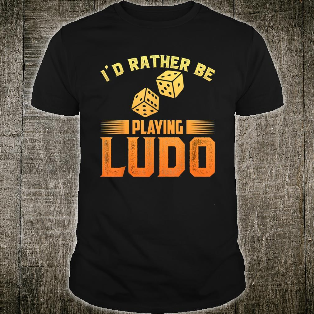 I'd Rather Playing Ludo Shirt