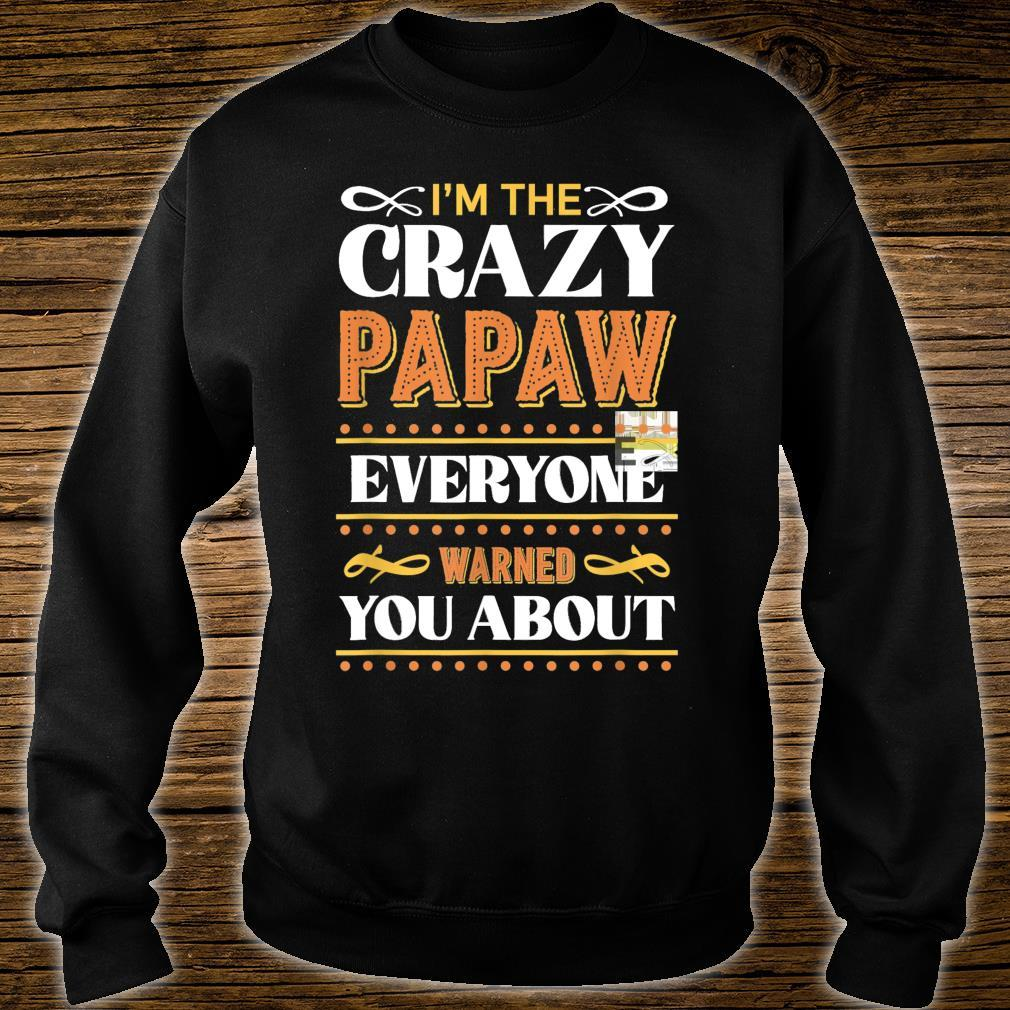 I'm the Crazy Papaw Everyone Warned You About Father's Day Shirt sweater