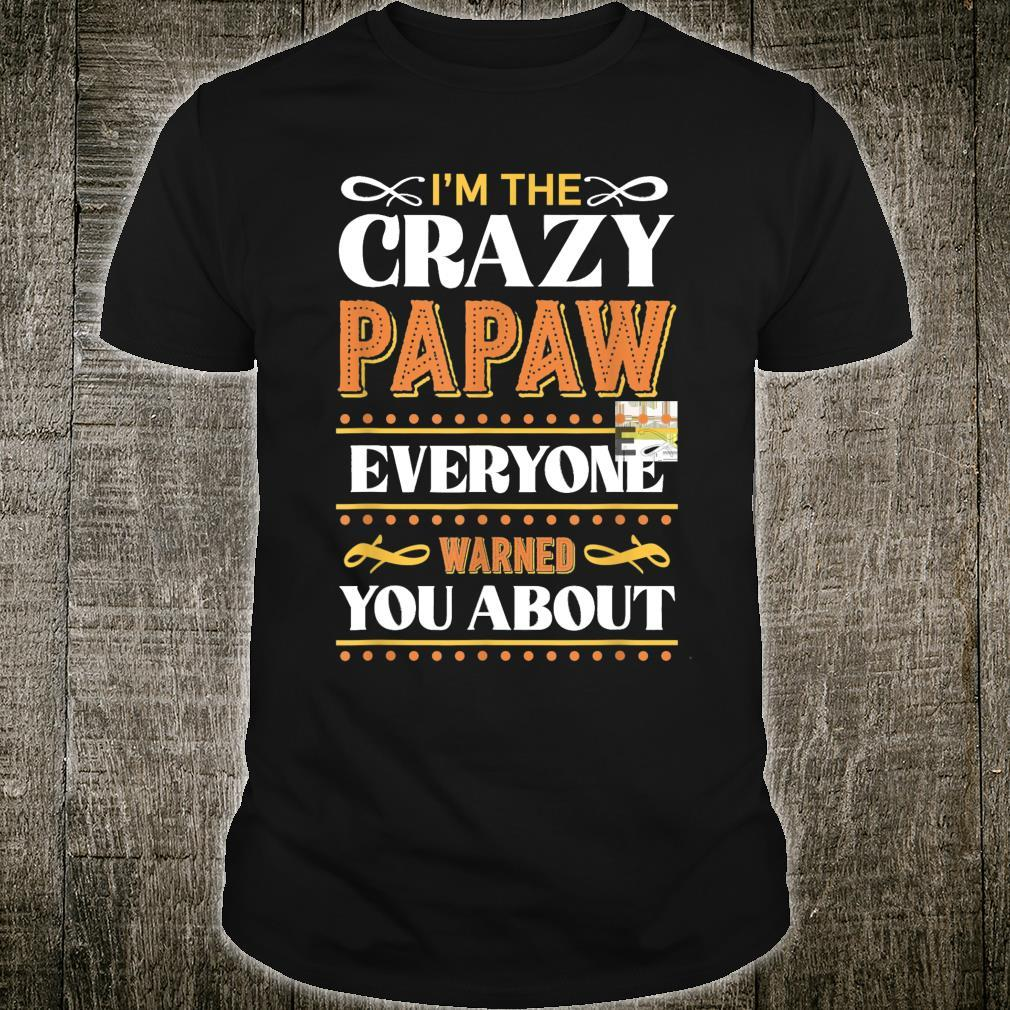 I'm the Crazy Papaw Everyone Warned You About Father's Day Shirt