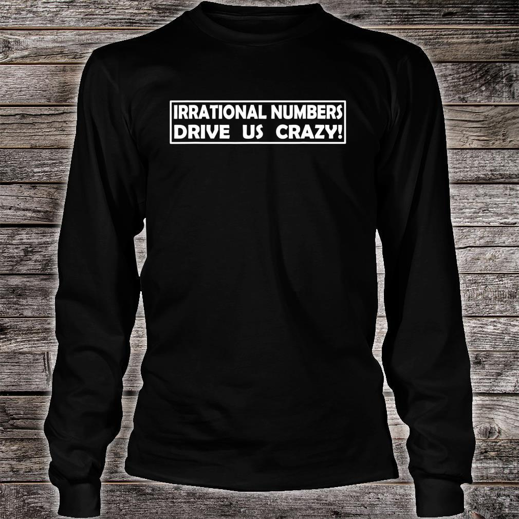 Irrational Numbers Drive Us Crazy Shirt long sleeved