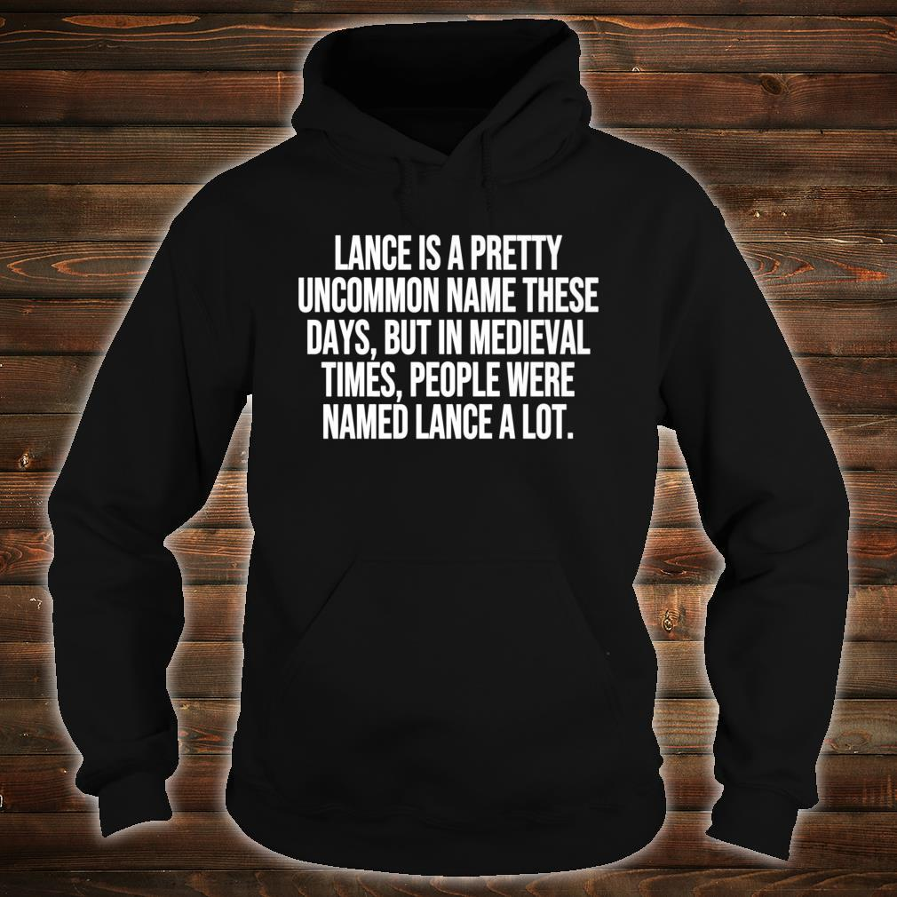 Lance Is A Pretty Uncommon Name These Days Pun Shirt hoodie