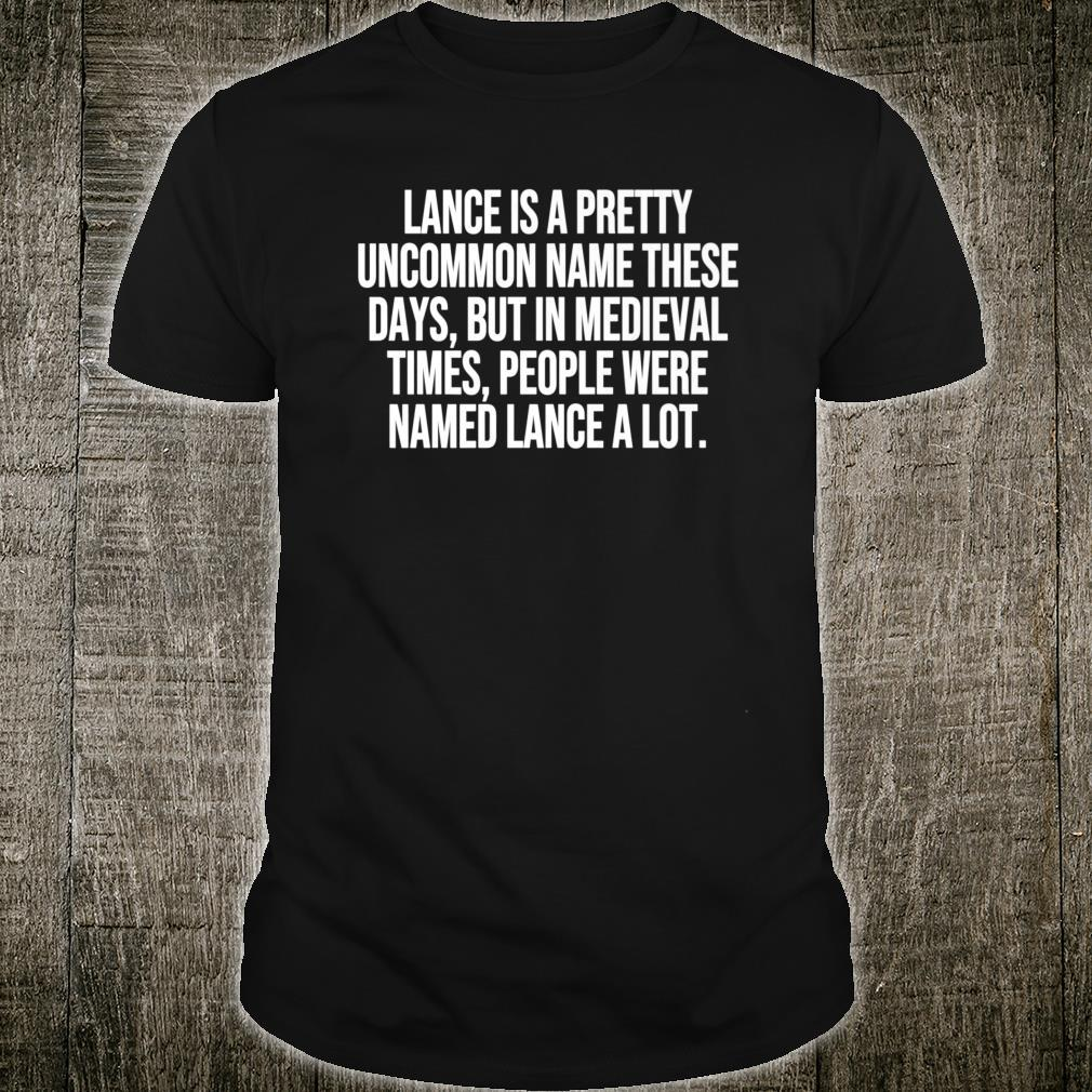 Lance Is A Pretty Uncommon Name These Days Pun Shirt