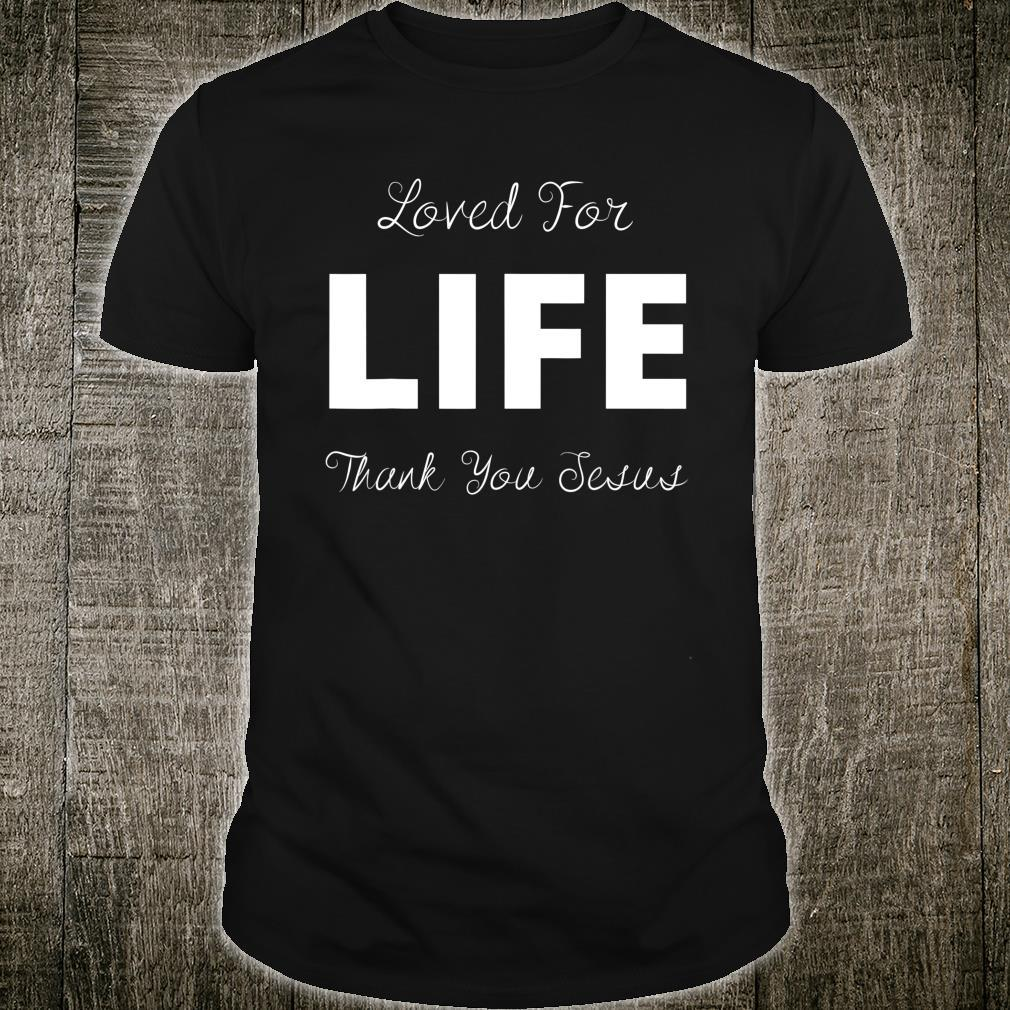 Loved For Life Thank You Jesus 1wl Shirt