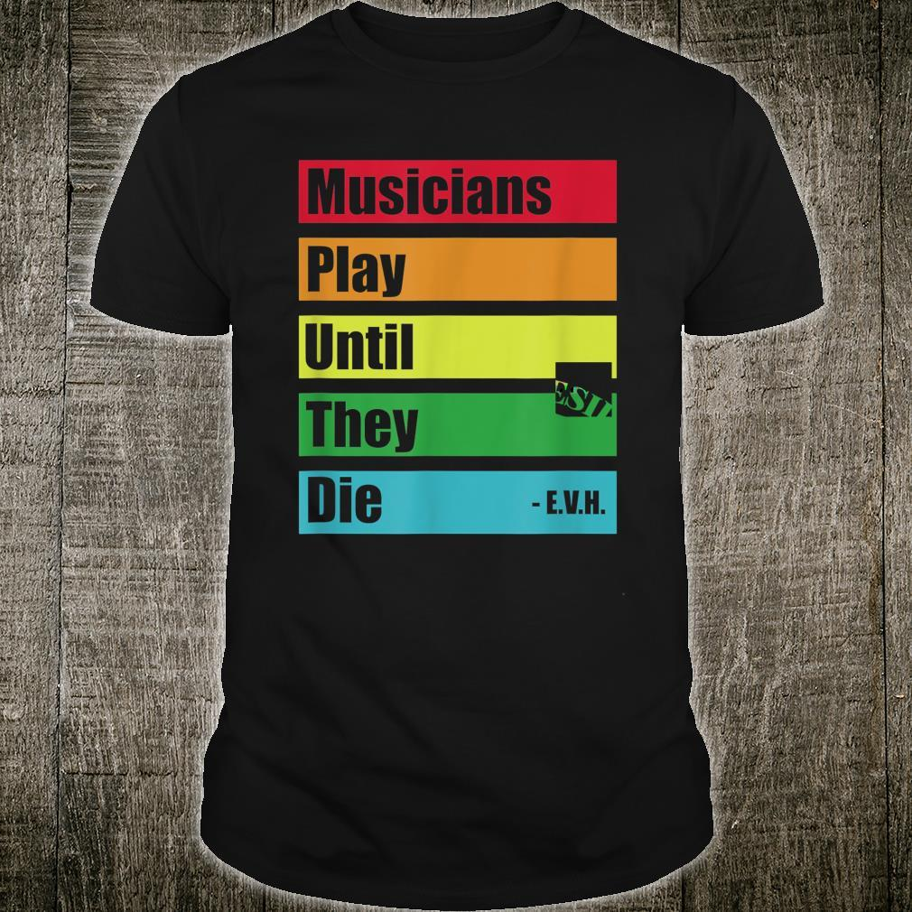 Musicians play until they die E.V.H. Guitar Shirt