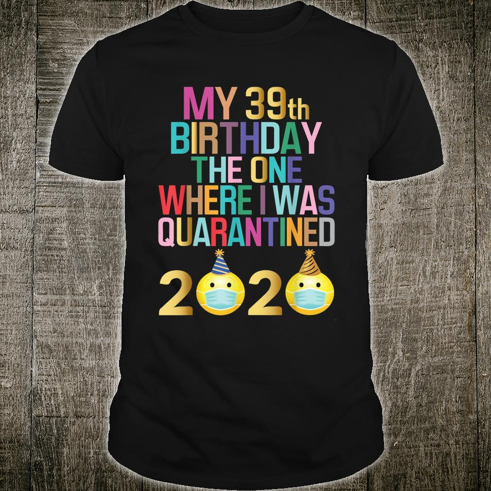My 39th Birthday The One Where I Was Quarantined 2020 Shirt