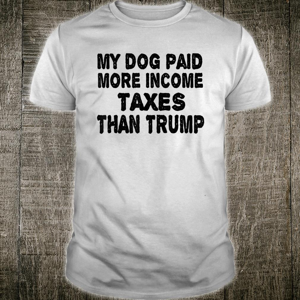 My Dog Paid More In Taxes Than Trump Funny Political Shirt