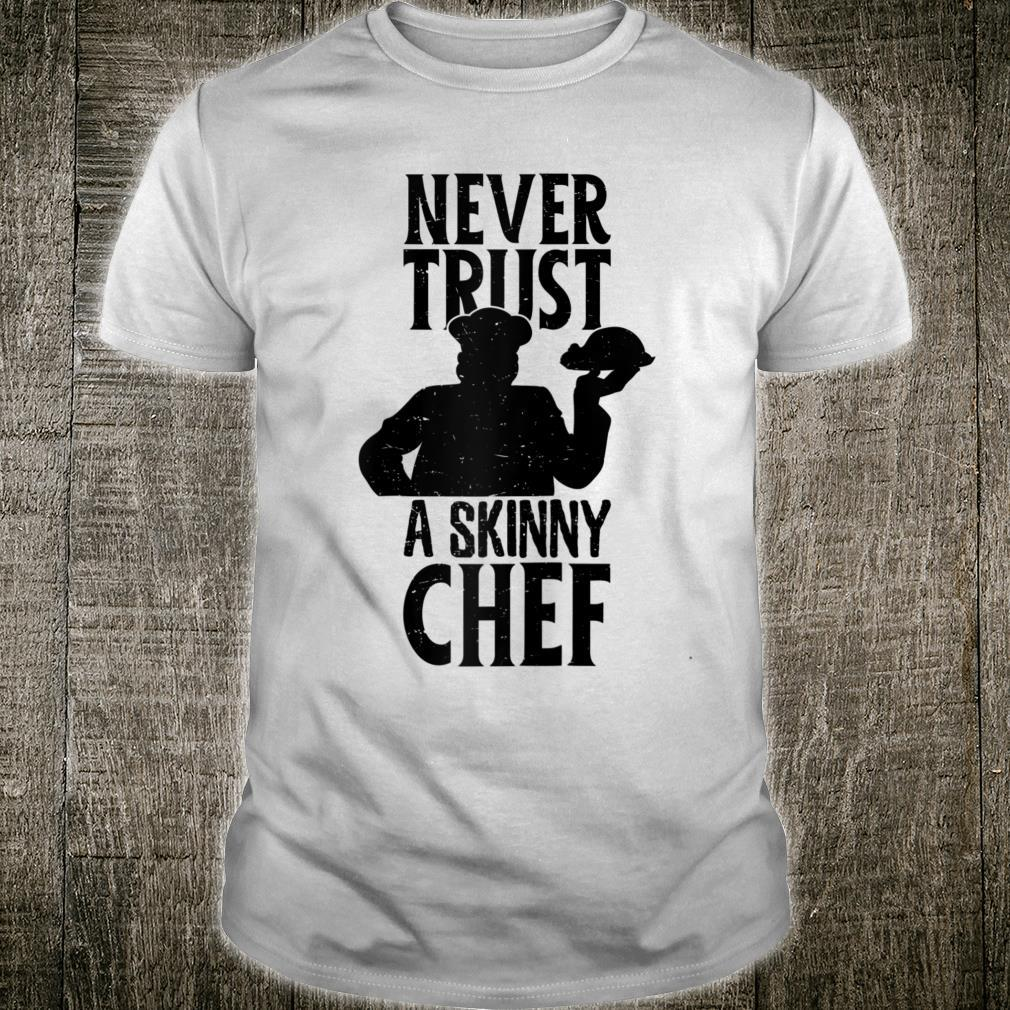 Never Trust A Skinny Chef Cook BBQ Meat Grill Dad Shirt