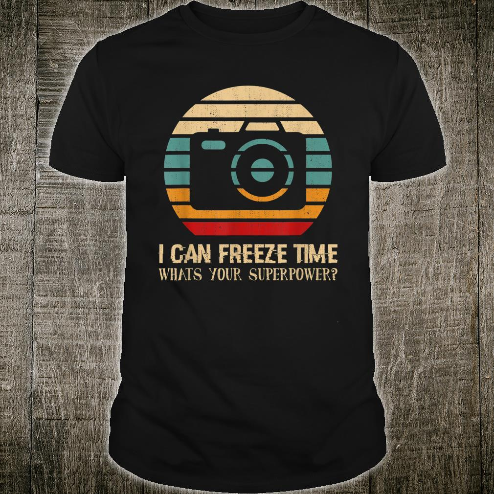 Photography Superpower I Can Freeze Time Shirt