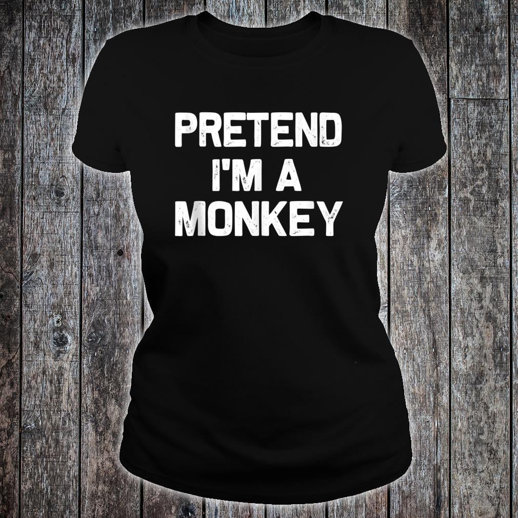 Pretend I'm a Monkey Idea for Halloween Costume Shirt ladies tee