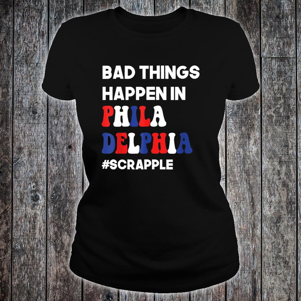 #Scrapple Bad Things Happen in Philadelphia Shirt ladies tee