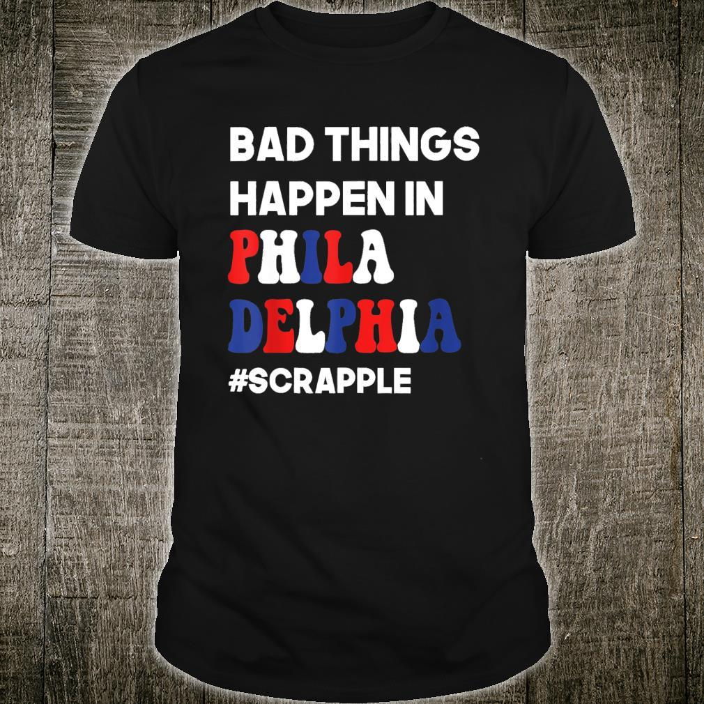 #Scrapple Bad Things Happen in Philadelphia Shirt