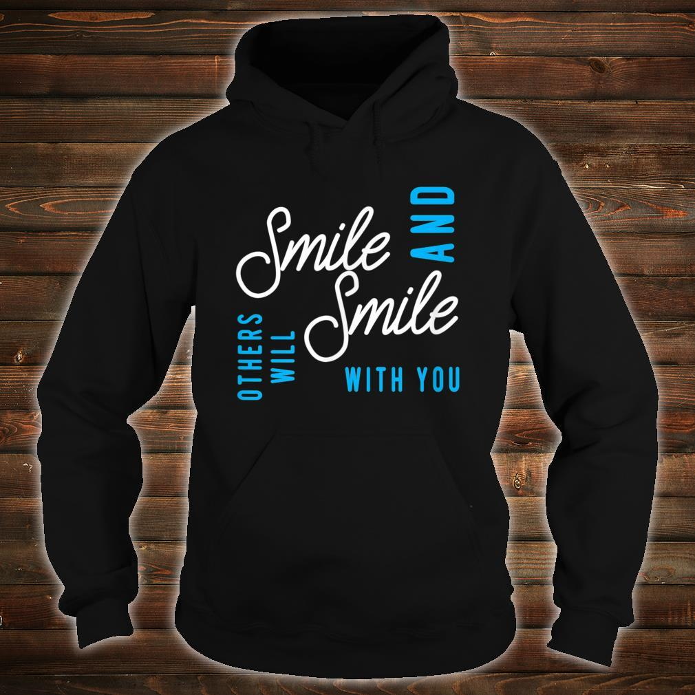 Smile And Others Will Smile With You Shirt hoodie