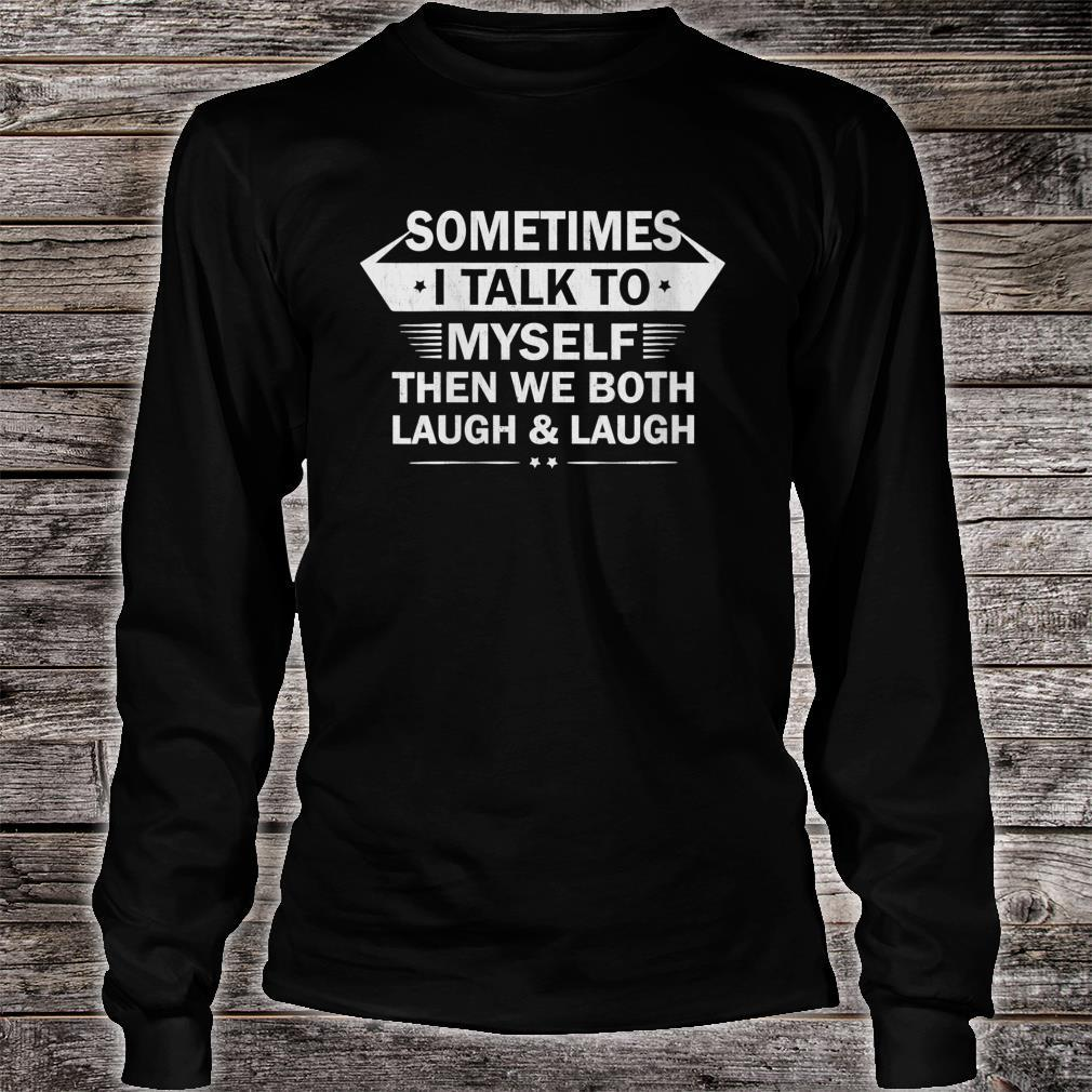 Sometimes I Talk To Myself Then We Both Laugh Shirt long sleeved