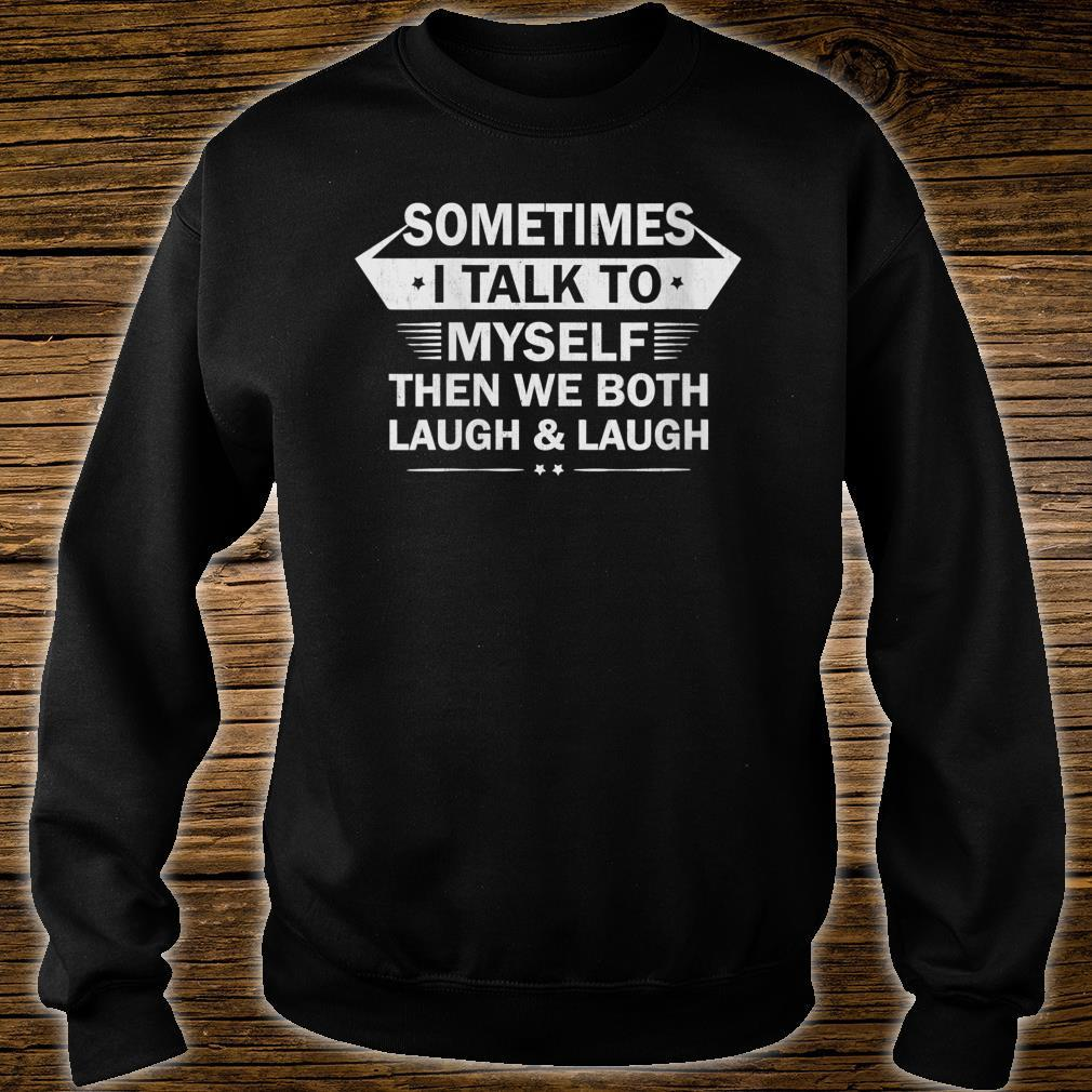 Sometimes I Talk To Myself Then We Both Laugh Shirt sweater
