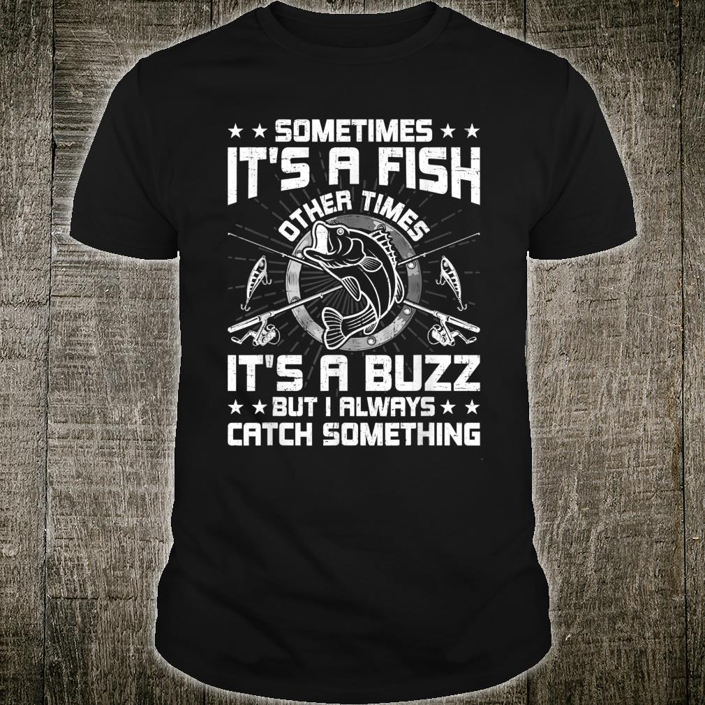 Sometimes It's A Fish Other Times It's A Buzz Fishing Shirt