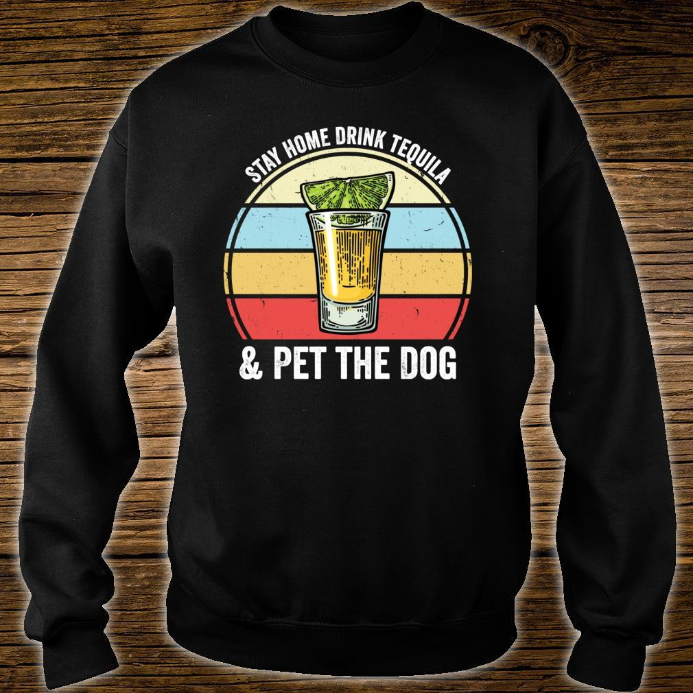 Stay Home Drink Tequila And Pet The Dog Tequila Shirt sweater