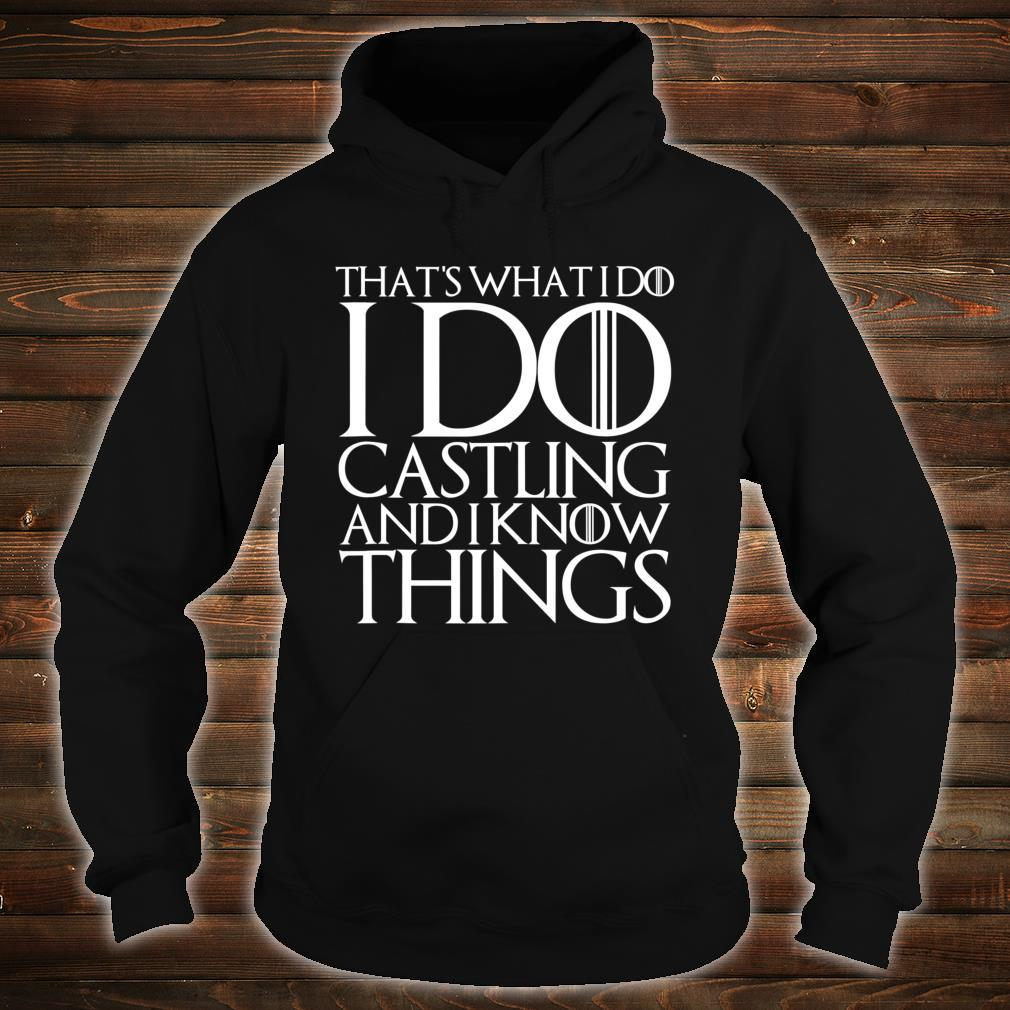 THAT'S WHAT I DO I DO CASTLING AND I KNOW THINGS Shirt hoodie