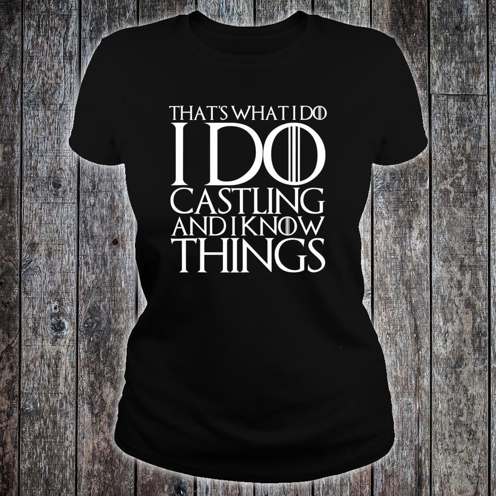 THAT'S WHAT I DO I DO CASTLING AND I KNOW THINGS Shirt ladies tee