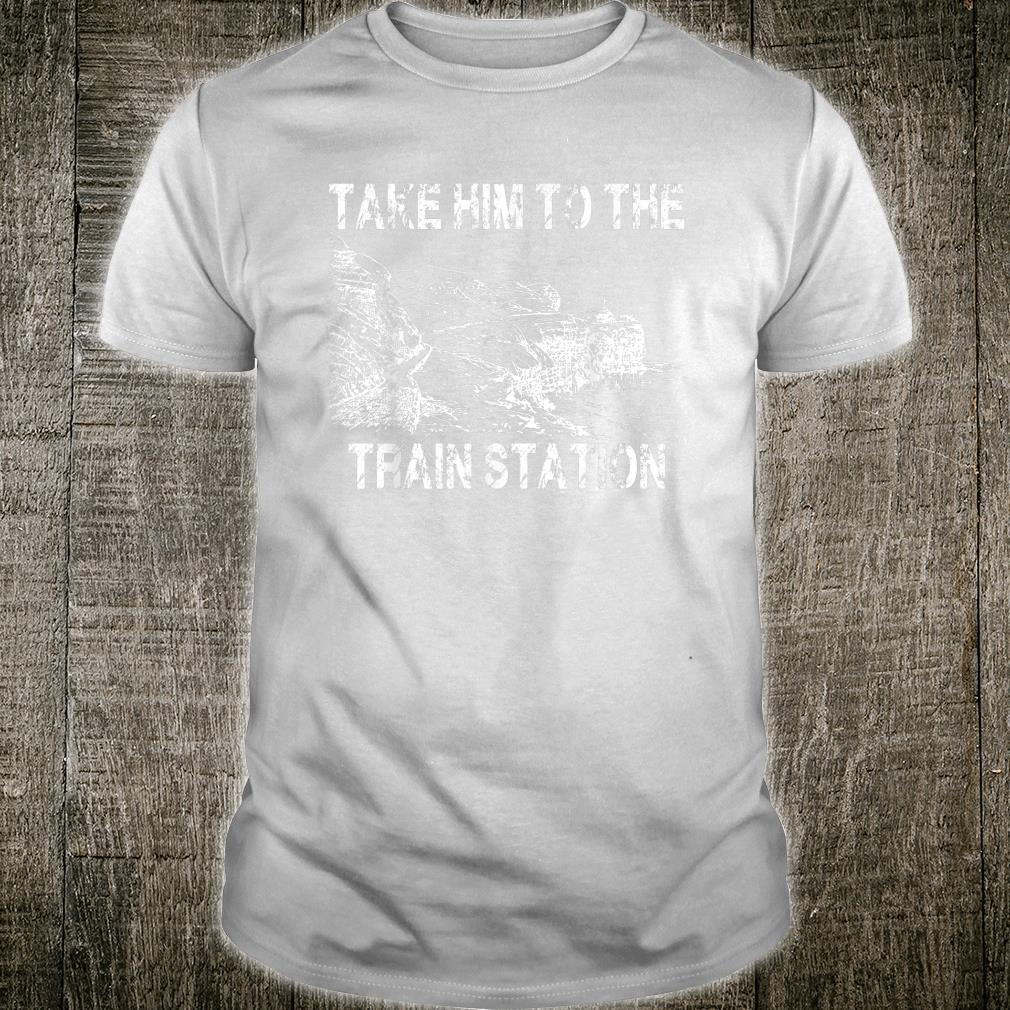 Take Him To The Train Station Shirt