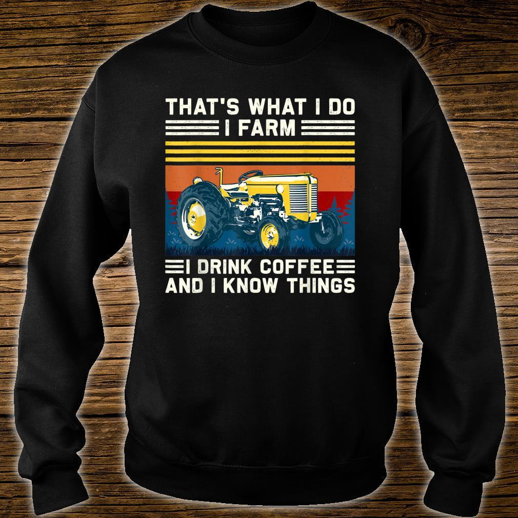 That's What I Do I Farm I Drink Coffee I Know Things Shirt sweater