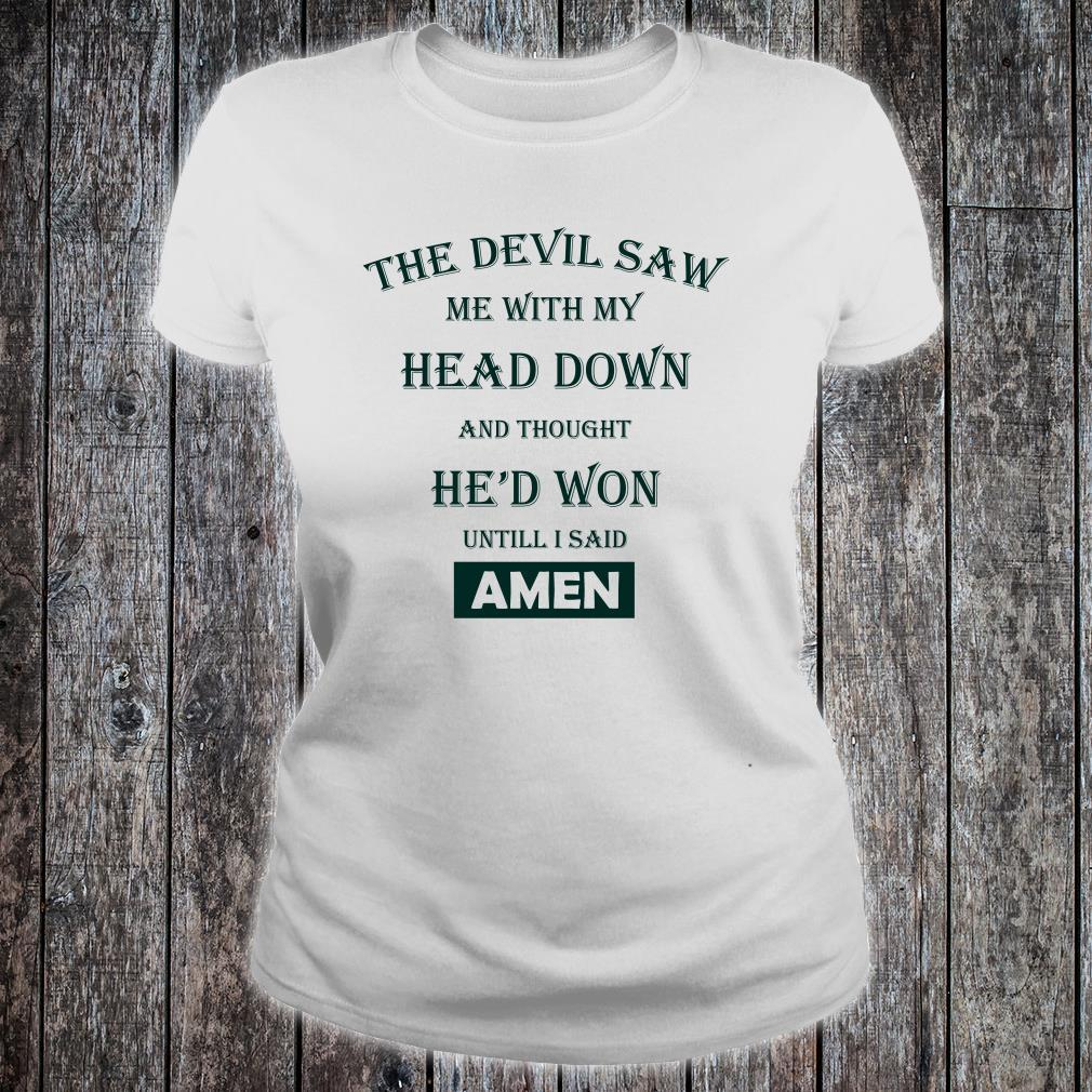 The devil saw me with my head down amen shirt ladies tee