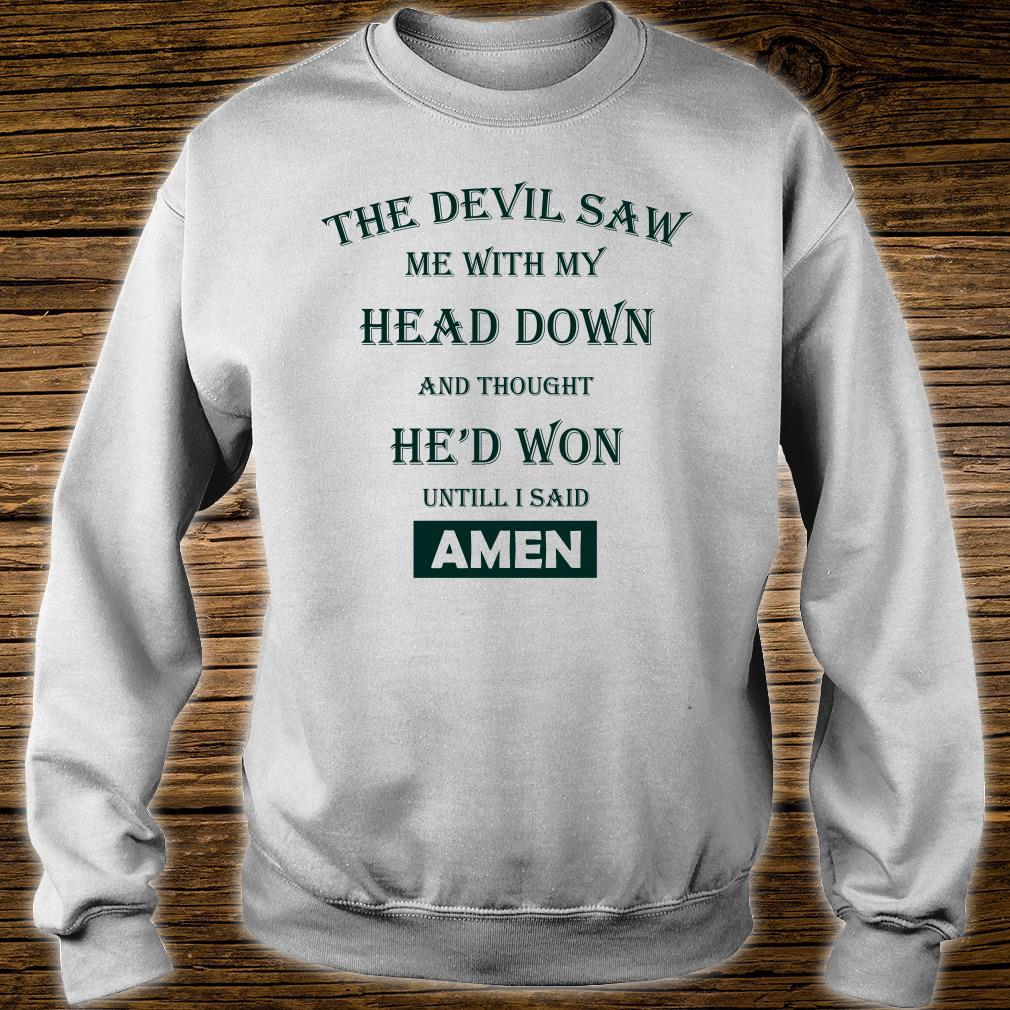 The devil saw me with my head down amen shirt sweater