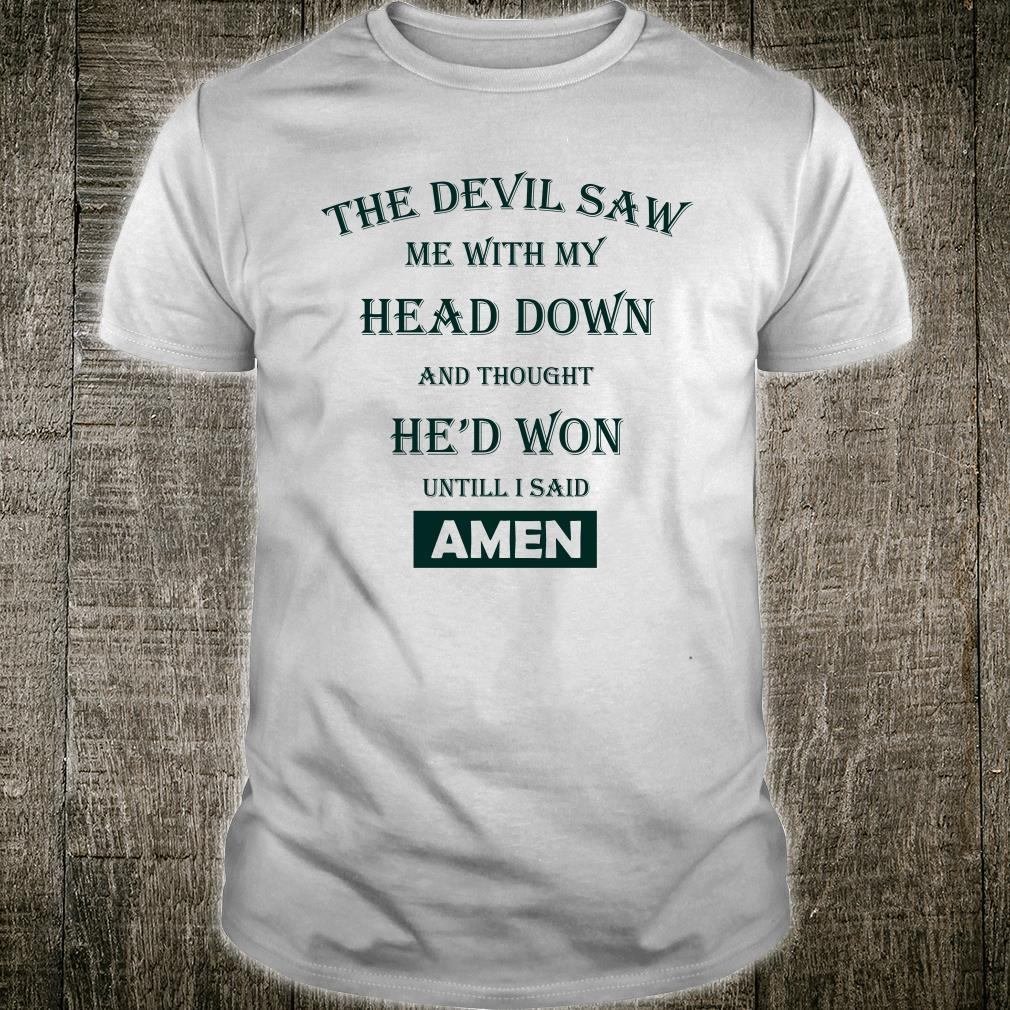 The devil saw me with my head down amen shirt