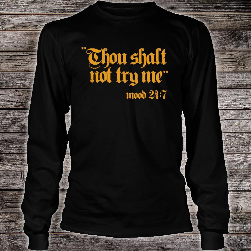 Thou Shall Not Try Me Mood 247 Shirt long sleeved