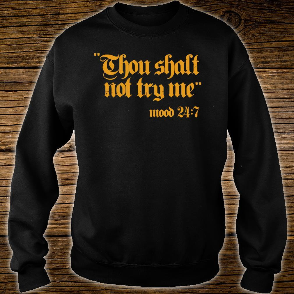 Thou Shall Not Try Me Mood 247 Shirt sweater