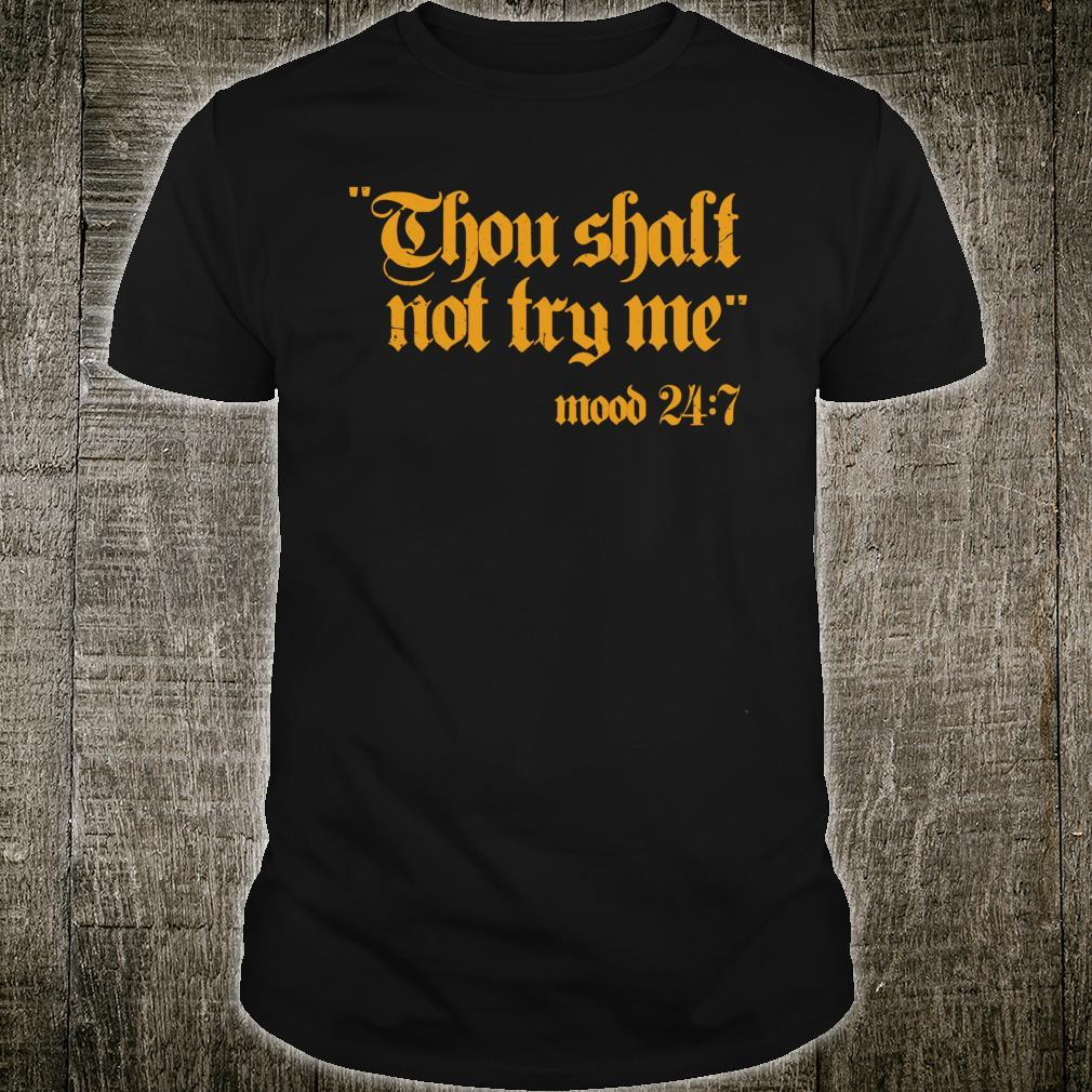 Thou Shall Not Try Me Mood 247 Shirt