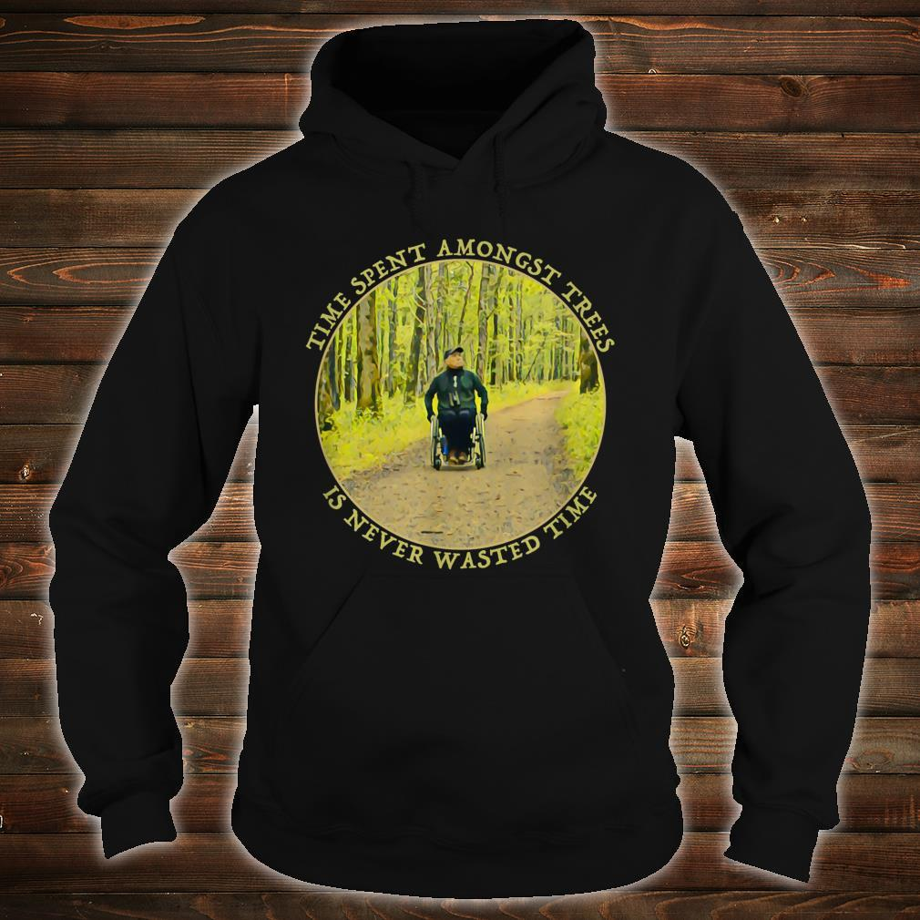 Time Spent Amongst Trees Is Never Wasted Time Shirt hoodie