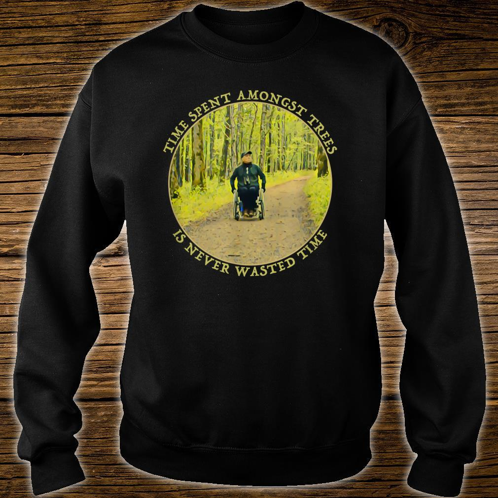 Time Spent Amongst Trees Is Never Wasted Time Shirt sweater