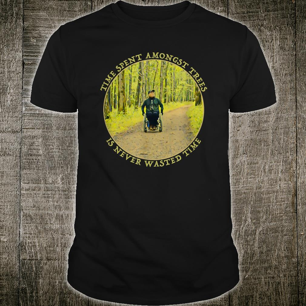 Time Spent Amongst Trees Is Never Wasted Time Shirt